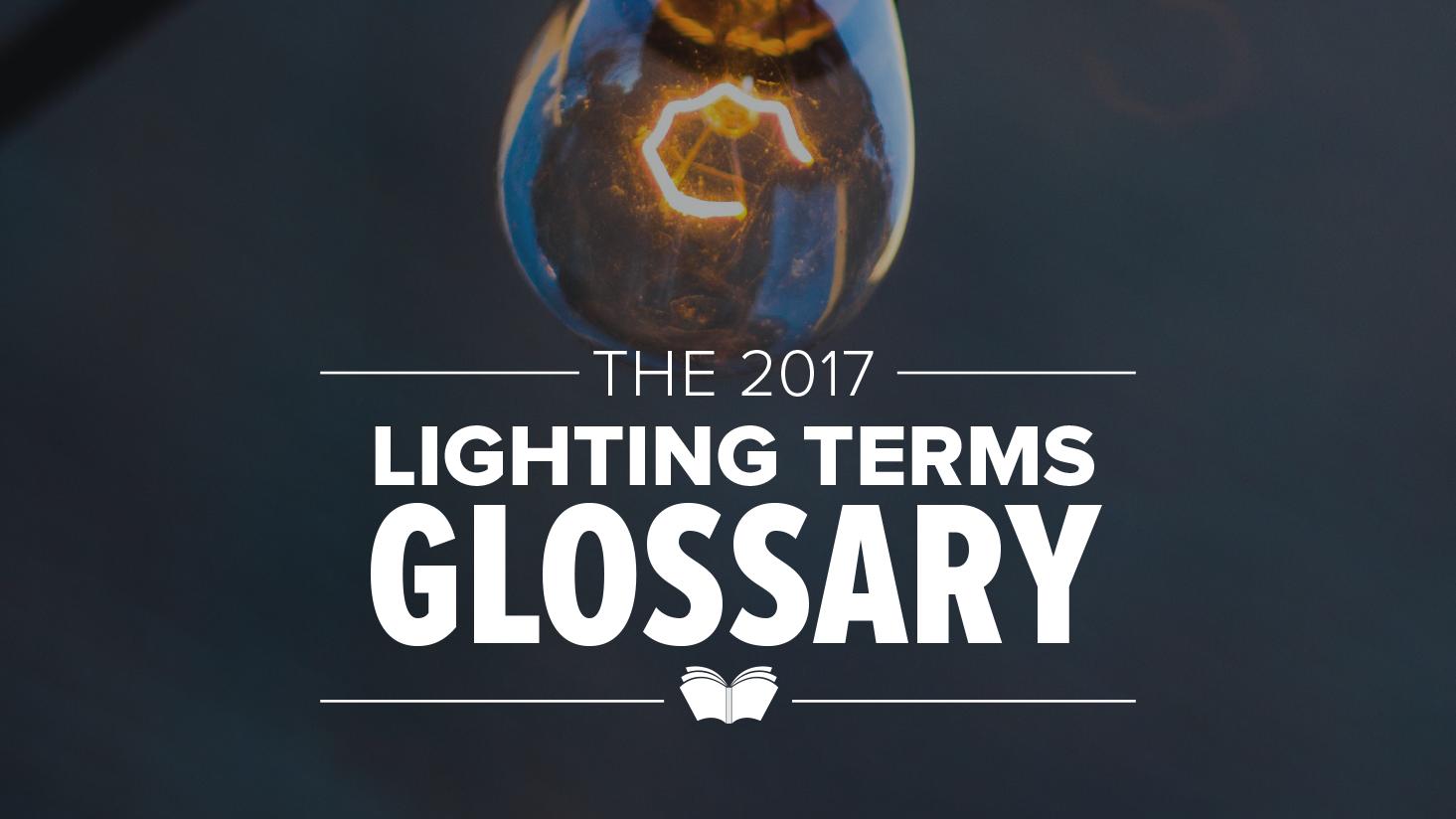 Lighting Terms Glossary: 2017 Edition