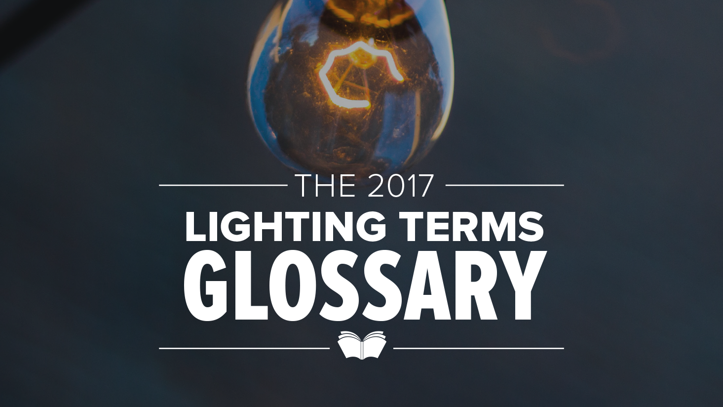 Lighting Terms Glossary: 2017 Edition